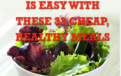 Losing Weight Is Easy With These 33 Cheap Healthy Meals