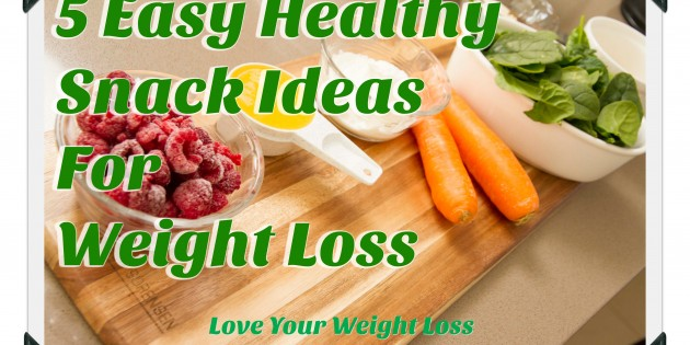 5 Easy Healthy Snack Ideas For Weight Loss