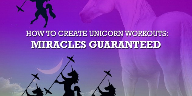 How to Create Unicorn Workouts: Miracles Guaranteed